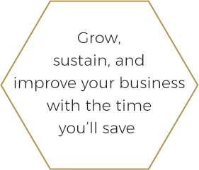 Grow, sustain, improve your business with the time you'll save